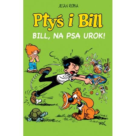 Ptyś i Bill. T.6 Bill, na...