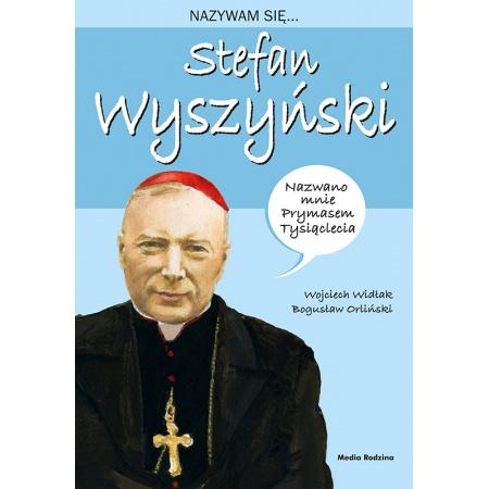 Nazywam się...Stefan Wyszyński